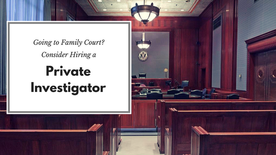 Hiring a Private Investigator When Going to Family Court   Baldwin Legal Investigations